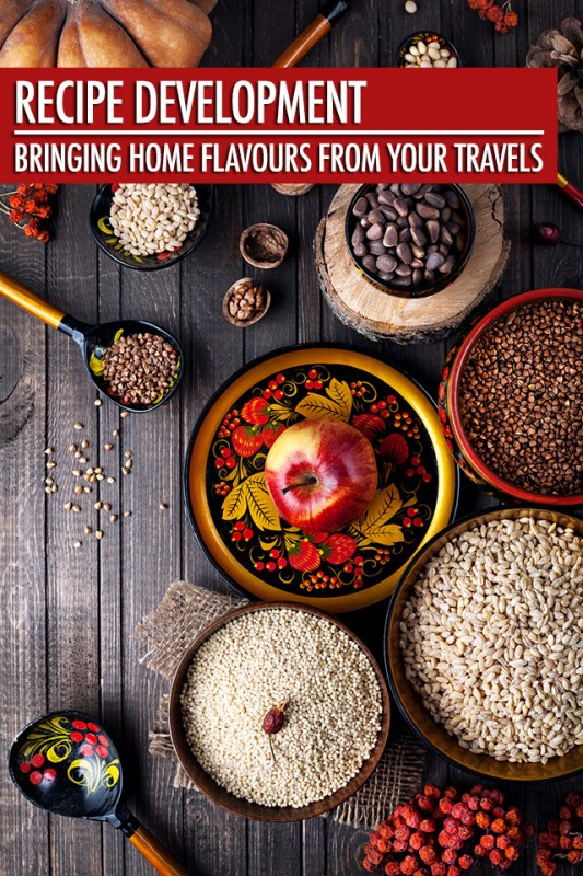 Recipe Development: Bringing Home Flavours From Your Travels | Food Bloggers of Canada
