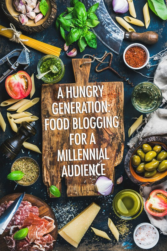 Food Blogging for a Millennial Audience | Food Bloggers of Canada