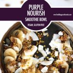 Purple Nourish Vegan Smoothie Bowl | Food Bloggers of Canada