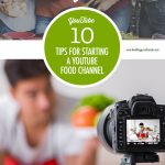 10 Tips For Starting A Food Based YouTube Channel | Food Bloggers of Canada