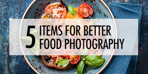 5 Simple Items to Improve Your Food Photography