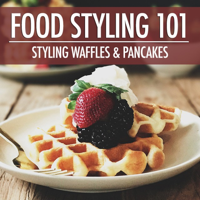 How To Food Style Waffles & Pancakes For The Camera | Food Bloggers of Canada
