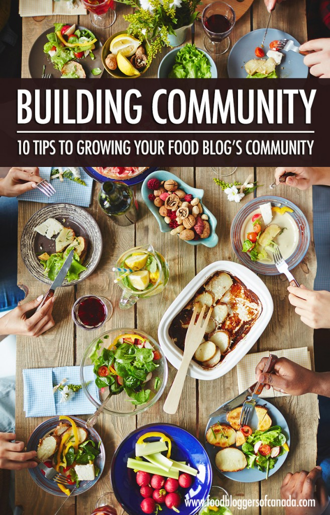 10 Tips To Build Community Around Your Food Blog | Food Bloggers of Canada