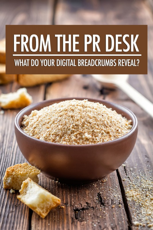 From the PR Desk: What Do Your Digital Breadcrumbs Reveal