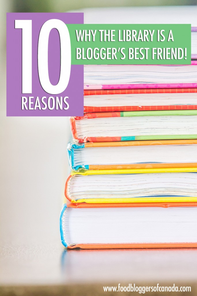 10 Reasons the Library is a Blogger's Best Friend | Food Bloggers of Canada