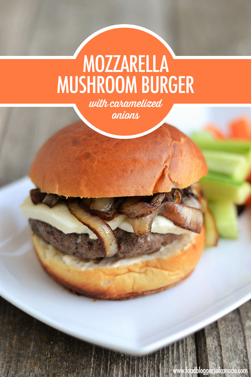 Mozzarella Mushroom Burger with Caramelized Onions | Food Bloggers of Canada