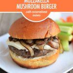 Mozzarella Mushroom Burger with Caramelized Onions | Food Bloggers of Canada