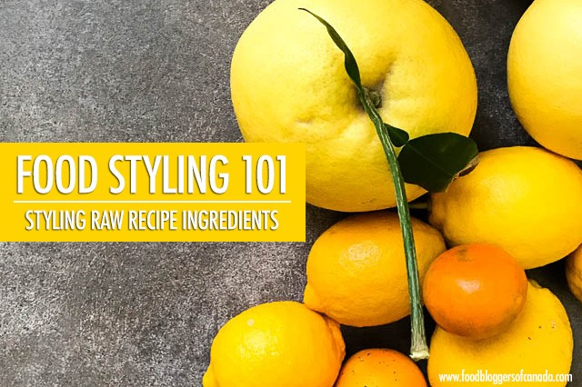 Food Styling Raw Ingredients | Food Bloggers of Canada