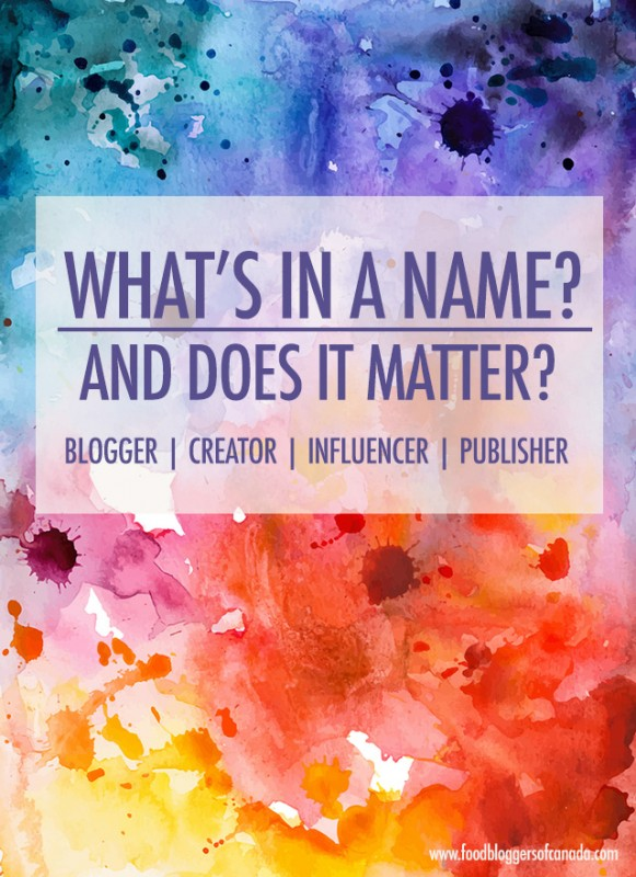 What's in A Name? Blogger, Influencer, Creator | Food Bloggers of Canada