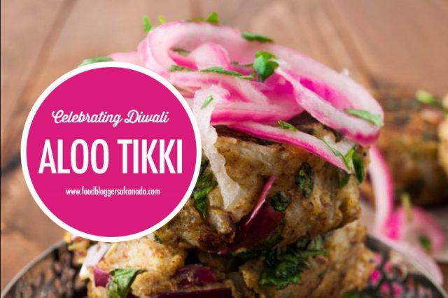 Celebrating Diwali with Aloo Tikki | Food Bloggers of Canada