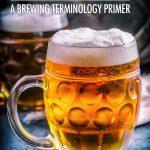 Home Brewing Essentials: Brewing Terminology