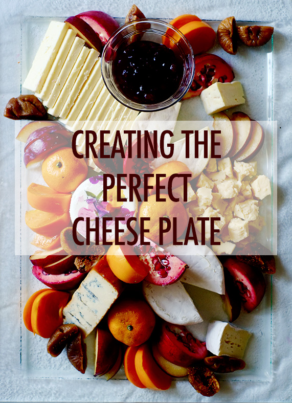 Creating the Perfect Cheese Plate | Food Bloggers of Canada