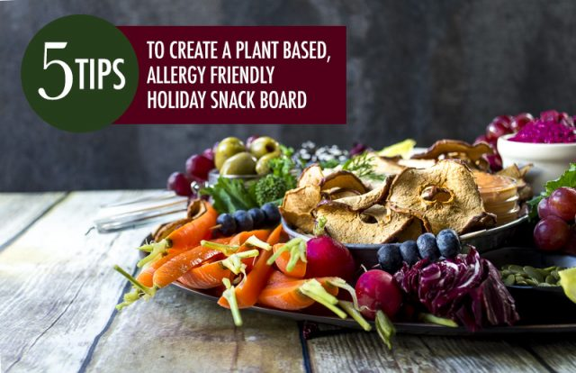 5 Tips For a Plant Based Allergy Friendly Holiday Snack Board | Food Bloggers of Canada