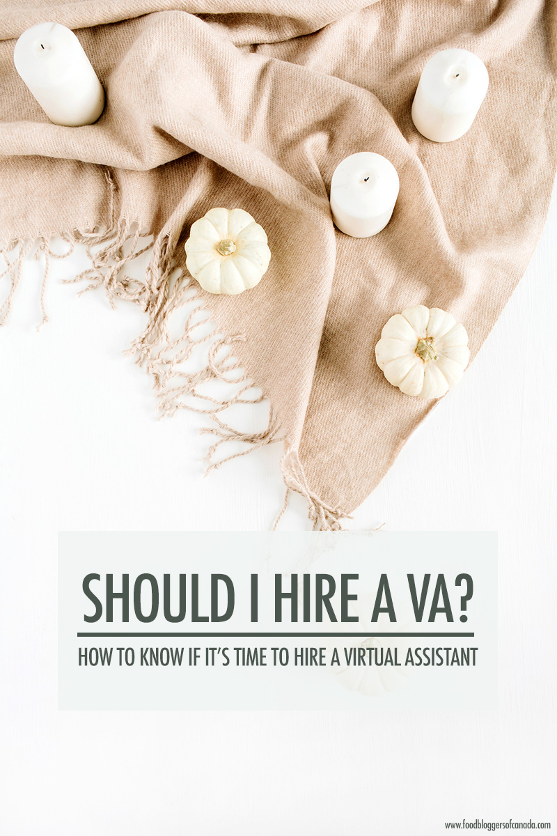 When Is It Time To Hire A Virtual Assistant For Your Blog | Food Bloggers of Canada