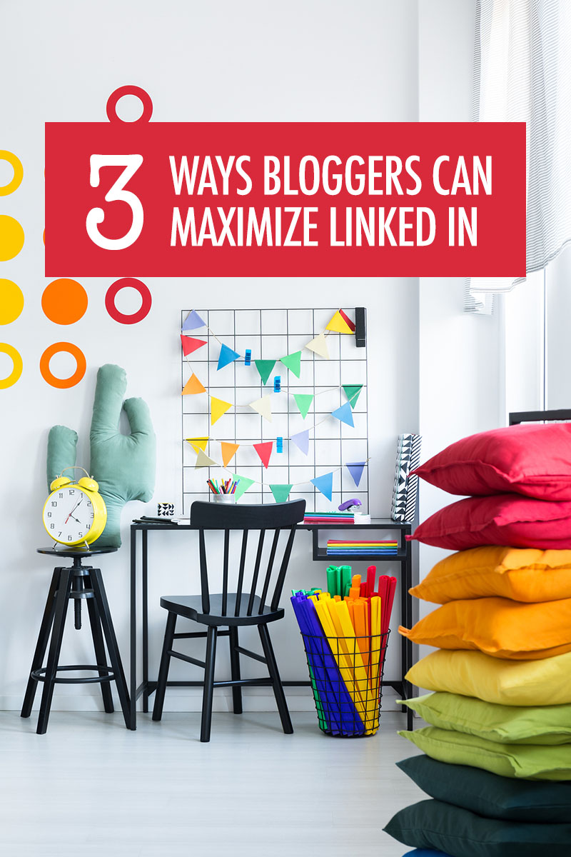 3 Ways Bloggers Can Maximize LinkedIn