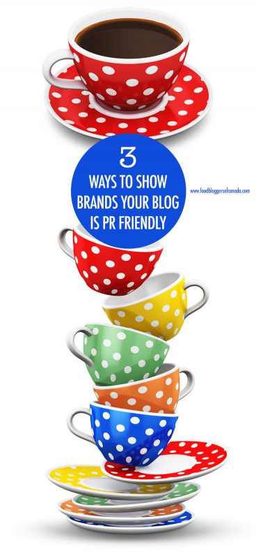 3 Ways To Show Brands Your Blog is PR Friendly | Food Bloggers of Canada