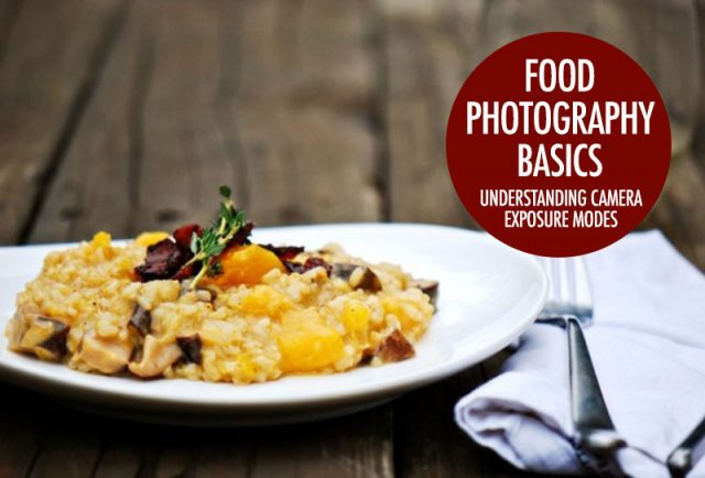 Food Photography Basics: Understanding Camera Exposure Modes | Food Bloggers of Canada
