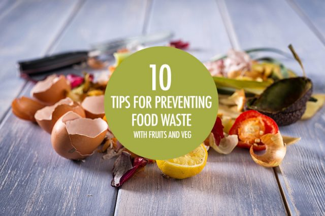 10 tips for preventing food waste with fruits and vegetables | Food Bloggers of Canada
