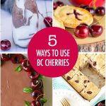 5 Ways to Use BC Cherries | Food Bloggers of Canada