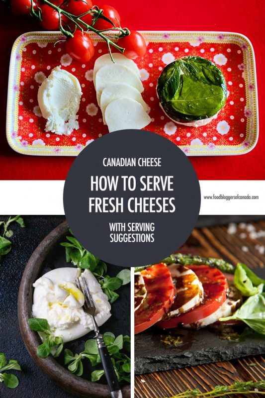 Fresh Canadian Cheeses and How To Serve Them | Food Bloggers of Canada