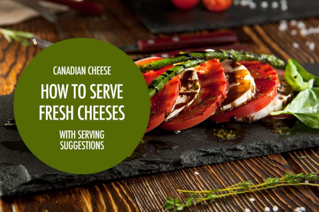 How to Serve Fresh Cheeses | Food Bloggers of Canada
