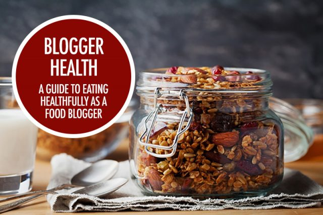 Blogger Health: A Guide To Eating Healthfully for Food Bloggers | Food Bloggers of Canada