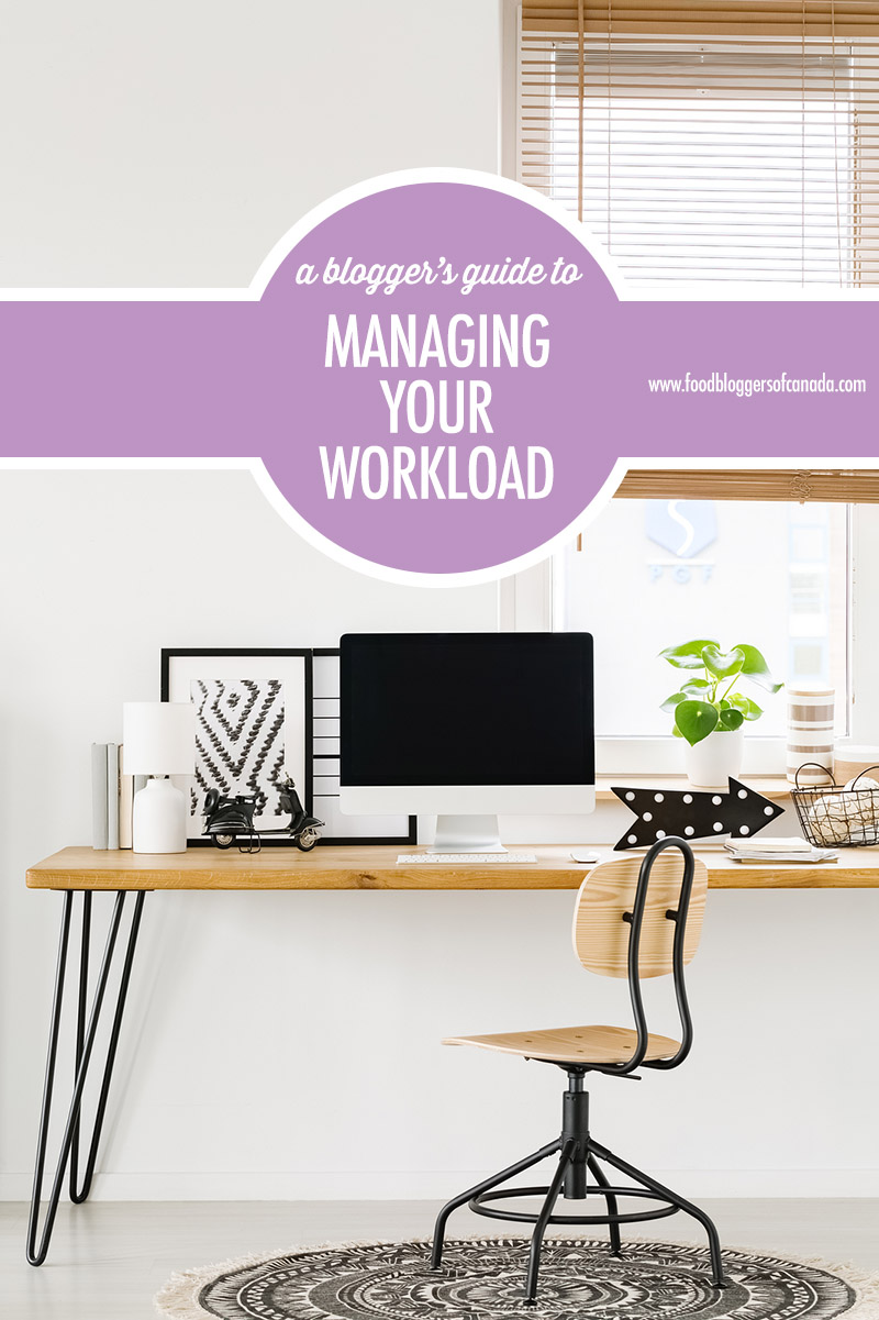 A Blogger's Guide To Managing Your Workload | Food Bloggers of Canada