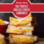 the Perfect Grilled Cheese Sandwich with Canadian Cheese | Food Bloggers of Canada
