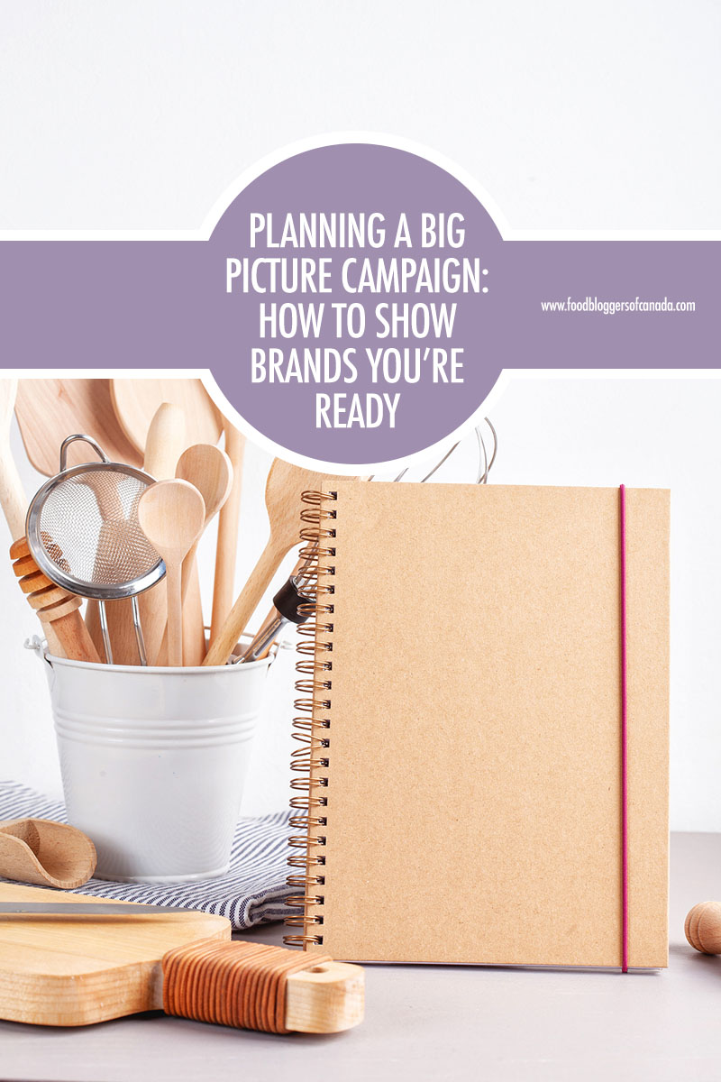 Planning Big Picture Campaigns: How To Show Brands You're Reads | Food Bloggers of Canada