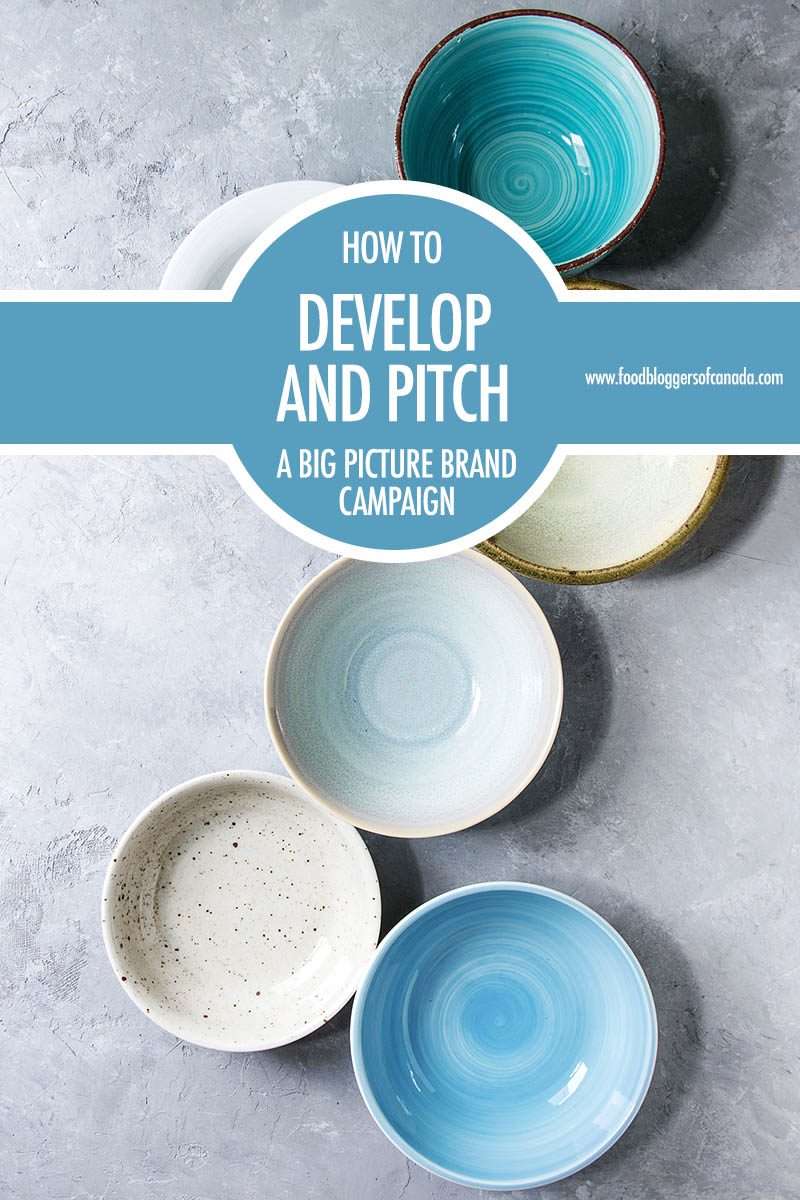 How To Develop and Pitch a Big Picture Brand Campaign | Food Bloggers of Canada