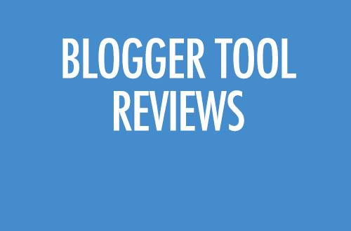 Blogger Tool Reviews
