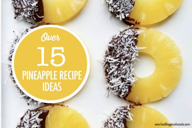 Over 15 Tropical Pineapple Recipe Ideas | Food Bloggers of Canada