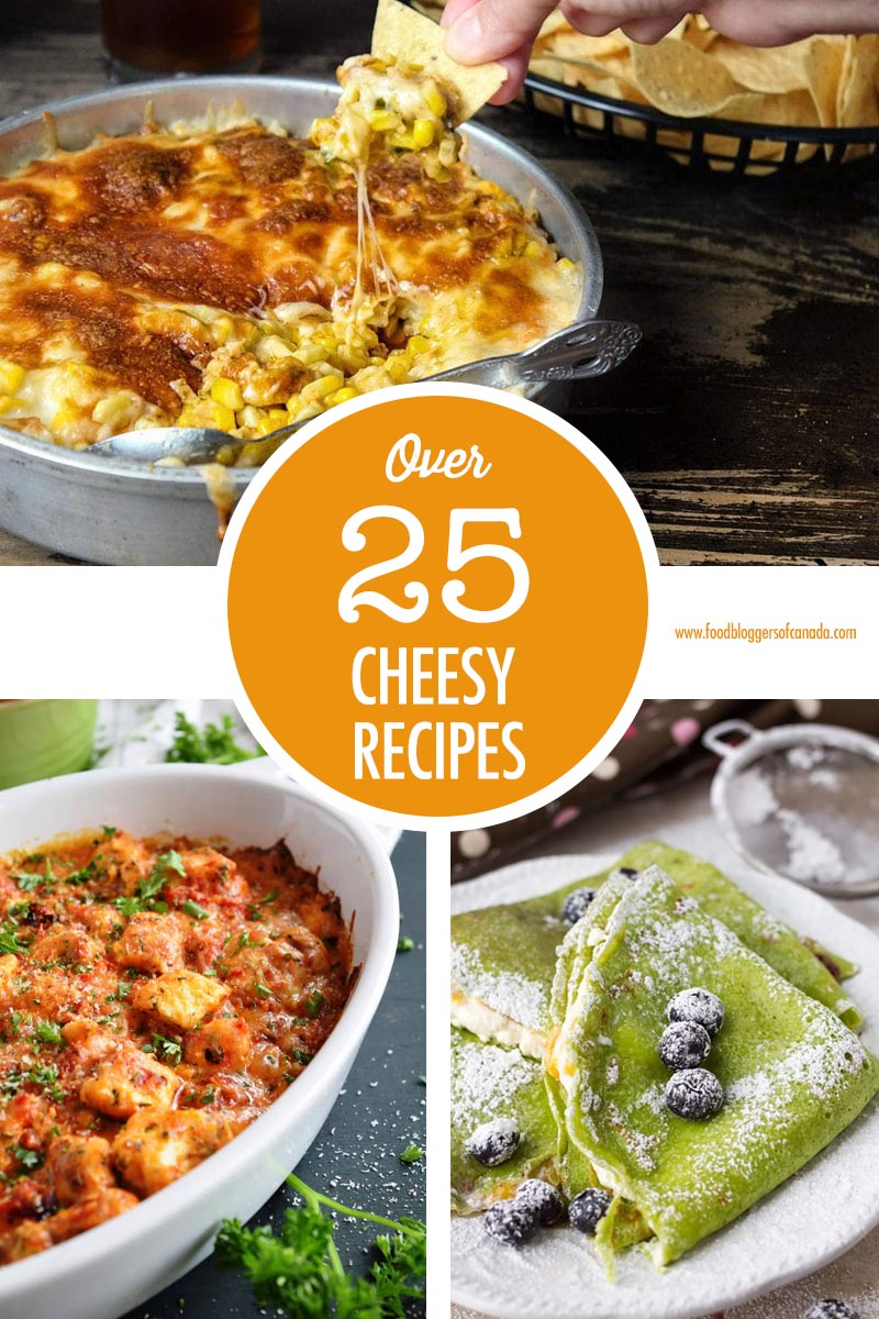 Over 25 Cheese Recipes   Food Bloggers of Canada