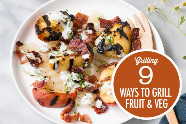 9 Ways To Grill Fruit and Veg h