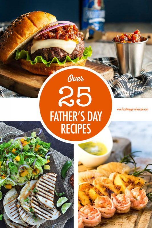 Over 25 Father's Day Recipe Ideas | Food Bloggers of Canada