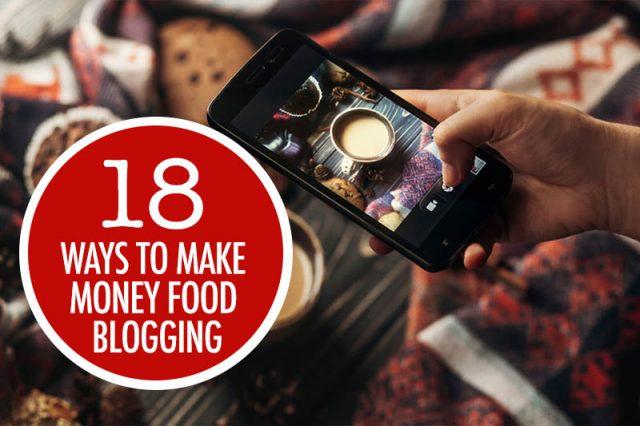 18 Ways To Make Money Food Blogging