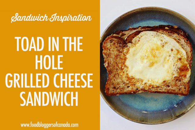 oad in the Hole Grilled Cheese | Food Bloggers of Canada