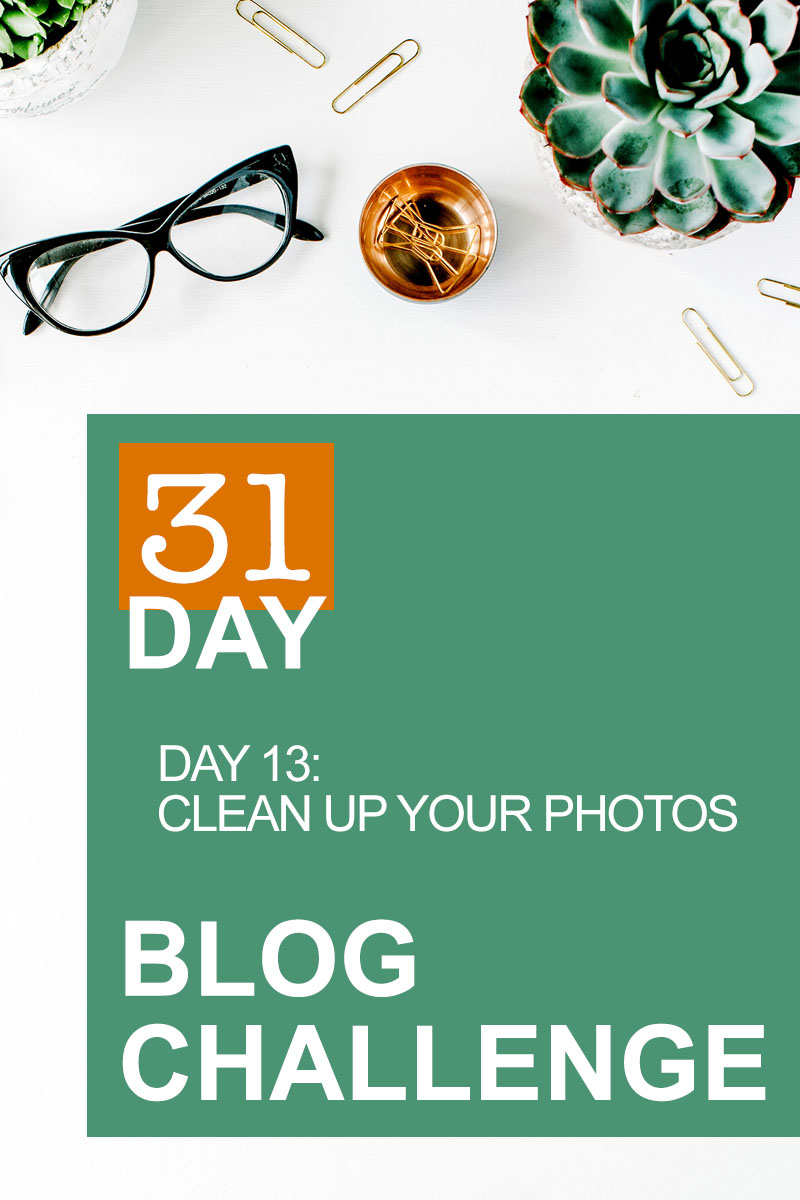 31 Day Blog Challenge Day 13: Clean Up Your Photos | Food Bloggers of Canada