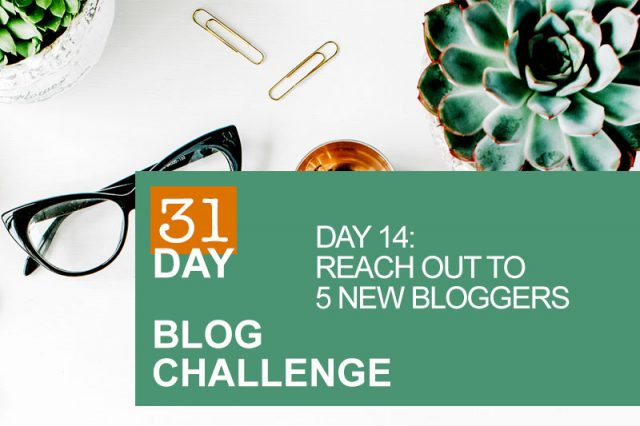 31 Day Blog Challenge Day 14: Reach Out to 5 New Bloggers | Food Bloggers of Canada