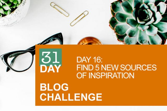 31 Day Blog Challenge Day 16: Find 5 New Sources of Inspiration