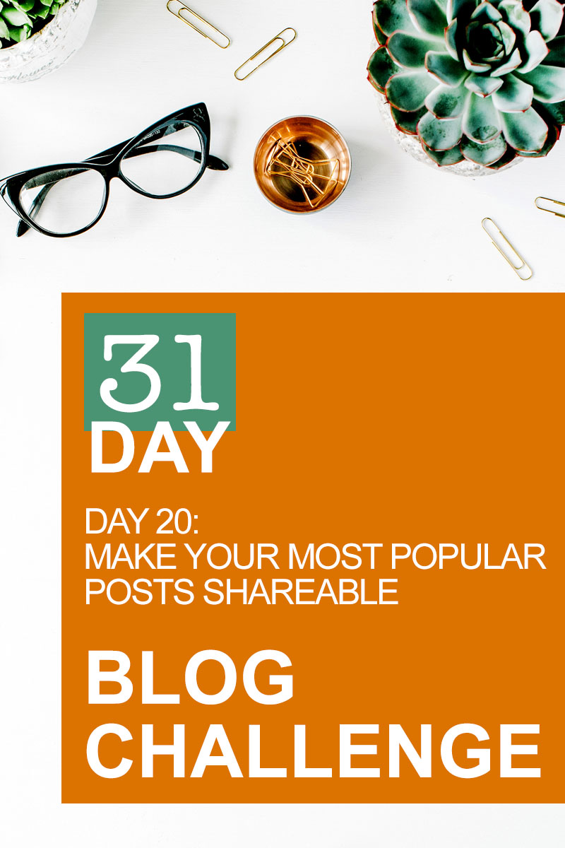 31 Day Blog Challenge Day 20: Make Your Most Popular Posts Shareable