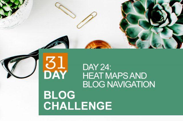 31 Day Blog Challenge Day 24: Heat Maps & Blog Navigation