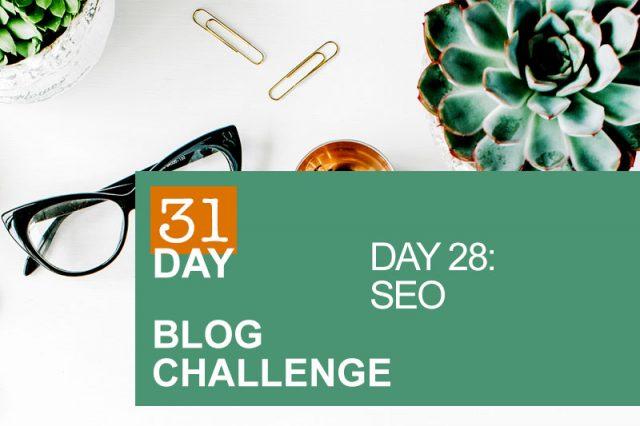31 Day Blog Challenge Day 28: SEO