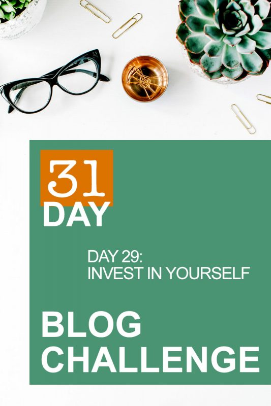 31 Day Blog Challege Day 29: Invest in Yourself
