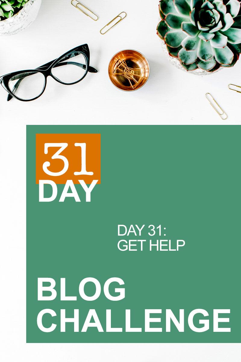 31 Day Blog Challenge Day 31: Get Help