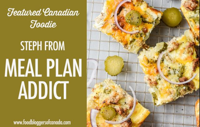Featured Canadian Foodie: Steph from Meal Plan Addict